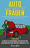 Auto leicht erklärt für Frauen. Jetzt packt Frau selbst an! Tipps für Autokauf, KFZ-Versicherung, Autofahrt mit Kind, Fahrzeugaufbereitung, Wartung, Pannenhilfe u.v.m.: Das Selbsthilfebuch für Frauen