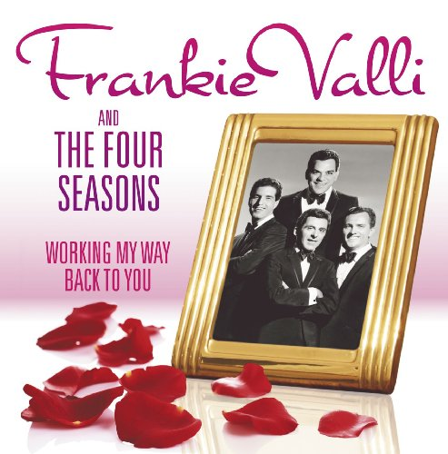 Working My Way Back to You - The Frankie Valli & The Four Seasons Collection