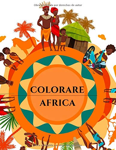 Colorare Africa: Libro da colorare sull'Africa - 25 disegni sul tema dell'Africa da colorare a casa o in viaggio - Grande formato A4 - Colorare per rilassarsi in pace