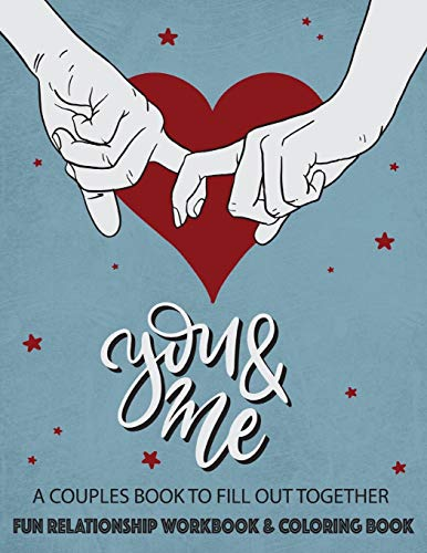 You & Me A Couples Book To Fill Out Together - Fun Relationship Workbook & Coloring Book: Prompt Journal That Evokes Creative Conversations Perfect ... Or Anytime You Want To Grow Your Partnership