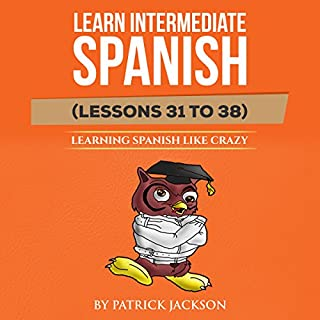 Learn Intermediate Spanish (Lessons 31 to 38) audiobook cover art