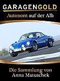 Autonom auf der Alb – Anna Matuschek und ihre Autos