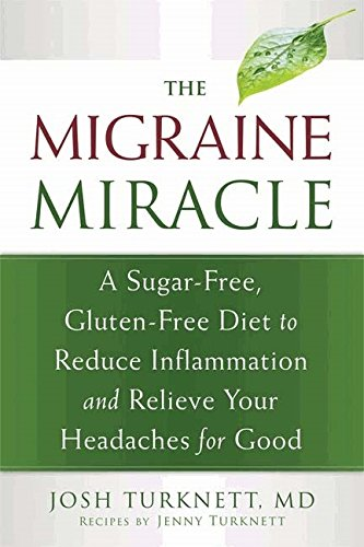 Migraine Miracle: A Sugar-Free, Gluten-Free Ancestral Diet to Reduce Inflammation and Relieve Your Headaches for Good