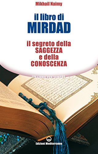 Il libro di Mirdad: Il segreto della saggezza e della conoscenza (Un libro per sempre)