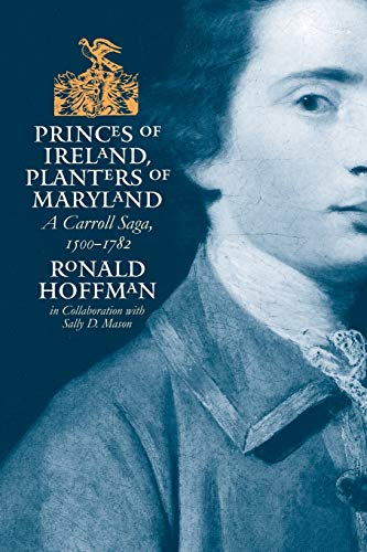Princes of Ireland, Planters of Maryland: A Carroll Saga, 1500-1782 (Published for the Omohundro Institute of Early American History and Culture, Williamsburg, Virginia)