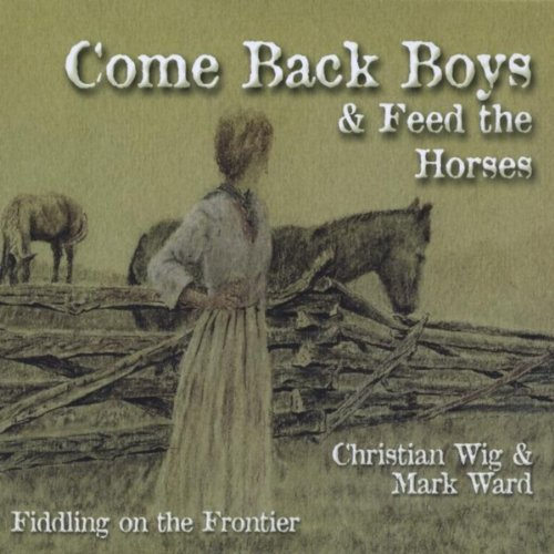 Come Back Boys and Feed the Horses (Fiddling On the Frontier)