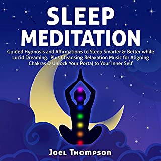 Sleep Meditation: Guided Hypnosis and Affirmations to Sleep Smarter & Better While Lucid Dreaming Plus Cleansing Relaxation Music for Aligning Chakras & Unlock Your Portal to Your Inner Self audiobook cover art