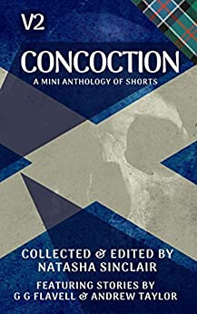 Concoction V2: A mini anthology of shorts (Concoction Anthologies) by [Natasha Sinclair, Andrew Taylor, G G Flavell]