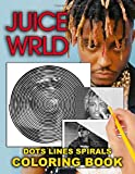 Juice WRLD Dots Lines Spirals Coloring Book: A New Kind Of Stress Relief Coloring Books For Teens And Adults Fan Of Juice WRLD