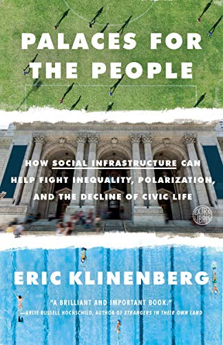 Compare Textbook Prices for Palaces for the People: How Social Infrastructure Can Help Fight Inequality, Polarization, and the Decline of Civic Life Reprint Edition ISBN 9781524761172 by Klinenberg, Eric