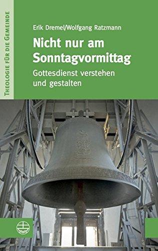 Nicht nur am Sonntagvormittag: Gottesdienst verstehen und gestalten (Theologie für die Gemeinde (ThG), Band 2)
