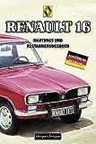 RENAULT 16: WARTUNGS UND RESTAURIERUNGSBUCH (Deutsche Ausgaben)