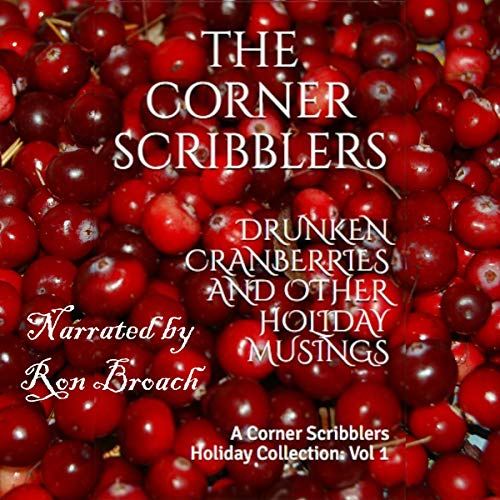 Drunken Cranberries and Other Holiday Musings: A Corner Scribblers Holiday Collection, Vol 1