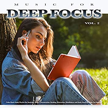 Music For Deep Focus: Calm Music Study Playlist For Studying, Focus, Concentration, Reading, Relaxation, Mindfulness and Study Music To Make You Smarter, Vol. 2