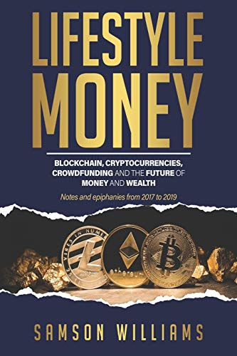 Lifestyle Money: Blockchain, Cryptocurrencies, Crowdfunding & The Future of Money and Wealth