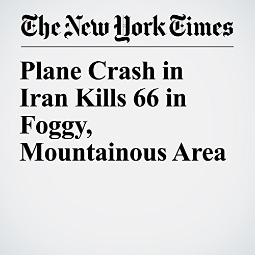 Plane Crash in Iran Kills 66 in Foggy, Mountainous Area copertina