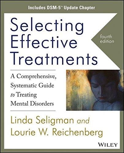 Selecting Effective Treatments: A Comprehensive Systematic Guide to Treating Mental Disorders, Includes DSM-5 Update Cha