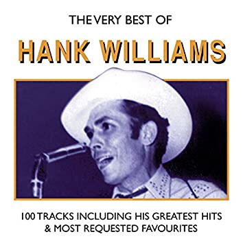 The Very Best Of Hank Williams - 100 Tracks including his Greatest Hits and Most Requested Favourites