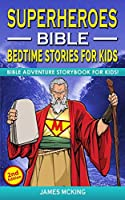 SUPERHEROES - BIBLE BEDTIME STORIES FOR KIDS (2nd Edition): Adventure Storybook! Heroic Characters Come to Life in Bible-Action Stories for Children
