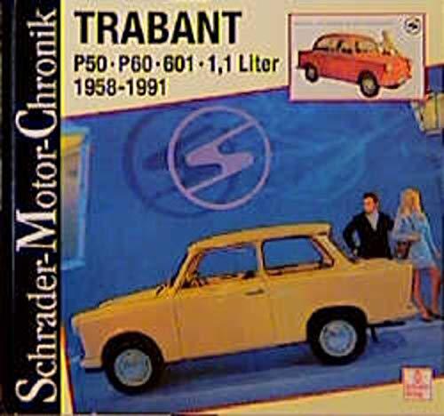 Schrader-Motor-Chronik Bd. 67: Trabant. P50, P60, 601, 1,1 Liter 1958 - 1991: P50-P60-601-1,1 l. 1958-1991
