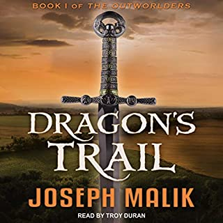 Dragon's Trail     The Outworlders, Book 1              By:                                                                                                                                 Joseph Malik                               Narrated by:                                                                                                                                 Troy Duran                      Length: 10 hrs and 45 mins     6 ratings     Overall 4.5