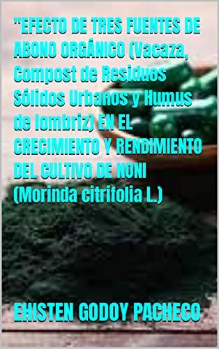 """""""EFECTO DE TRES FUENTES DE ABONO ORGÁNICO (Vacaza, Compost de Residuos Sólidos Urbanos y Humus de lombriz) EN EL CRECIMIENTO Y RENDIMIENTO DEL CULTIVO DE NONI (Morinda citrifolia L.)"""