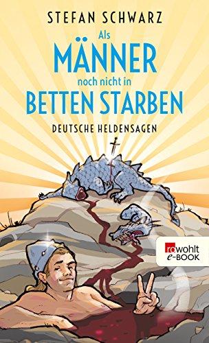 Als Männer noch nicht in Betten starben: Deutsche Heldensagen