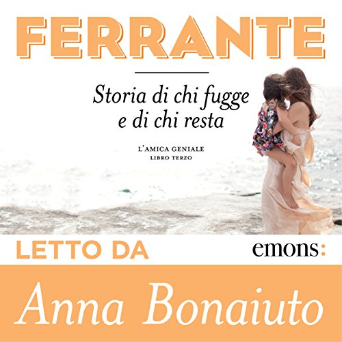 Storia di chi fugge e di chi resta     L'amica geniale 3              By:                                                                                                                                 Elena Ferrante                               Narrated by:                                                                                                                                 Anna Bonaiuto                      Length: 15 hrs and 19 mins     93 ratings     Overall 4.8