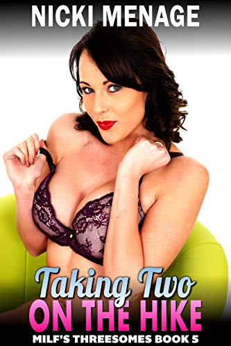 Taking Two On The Hike : Milf's Threesomes 5 (MFM Threesome Erotica) (Milf's Threesomes) (English Edition)