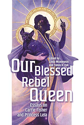Our Blessed Rebel Queen: Essays on Carrie Fisher and Princess Leia (Contemporary Approaches to Film and Media)