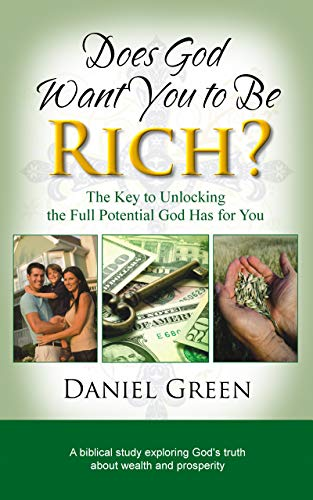 Book: Does God Want You to Be Rich? - The Key to Unlocking the Full Potential God Has for You by Daniel Green