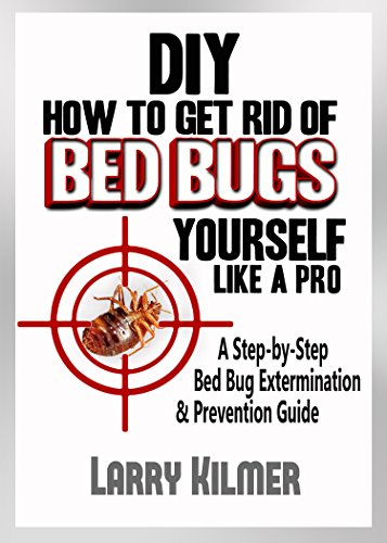 How to Get Rid of Bed Bugs Yourself Like a Pro: A StepByStep Bed Bug Extermination amp Prevention Guide
