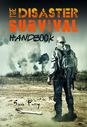 The Disaster Survival Handbook: A Disaster Survival Guide for Man-Made and Natural Disasters (Escape, Evasion, and Survival Book 7) by [Sam Fury, Diana Mangoba, Neil Germio]