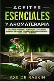 Aceites Esenciales y Aromaterapia: La Guía de Referencia de Medicina Antigua Para Remedios Naturales, Vida Jóven y Pérdida de Peso ... Para Usted y su Perro