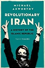 Revolutionary Iran: A History of the Islamic Republic by Michael Axworthy (2016-04-01)