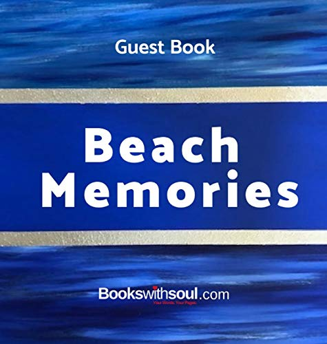 Guest Book: Beach Memories: A guestbook of all our friends, families and celebrities who visit our beach home: Ideal for AirBNB, beach houses, bed & breakfast, housewarming gift. (Guest Log Book)