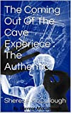 The Coming Out Of The Cave Experiece : The Authentic (The Coming Out Of The Cave Experience Book 3) (English Edition)