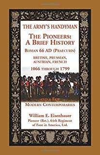 The Army's Handymen: The Pioneers, a Brief History. Roman 66ad (Praecuria), British-Prussian-Austrian-French, 1066 Through...