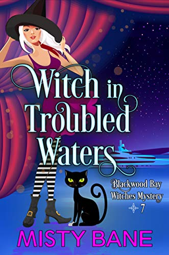 Witch in Troubled Waters (Blackwood Bay Witches Paranormal Cozy Mystery Book 7) by [Misty Bane]