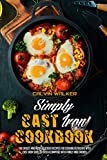 Simply Cast Iron Cookbook: The Easiest And Most Delicious Recipes For Cooking Outdoors With Cast Iron Skillets Over A Campfire With Family And Friends