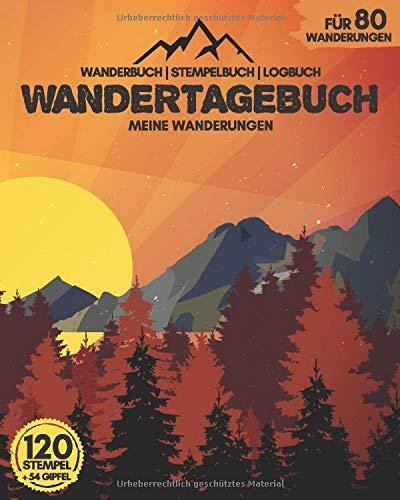 WANDERTAGEBUCH - Meine Wanderungen   Wanderbuch, Stempelbuch, Logbuch   für 80 Wanderungen, 120 Stempel und 54 Gipfel: Perfekt für Wandertouren   zum Ausfüllen & Selberschreiben   ca. 218 Seiten