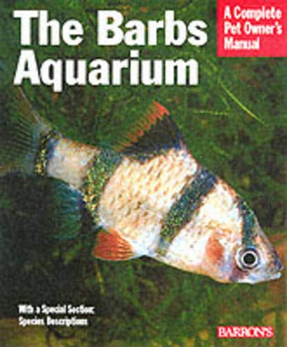The Barbs Aquarium: Everything About Natural History, Purchase, Health, Care, Breeding, and Species Identification (Complete Pet Owner's Manual)