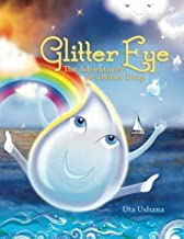 Glitter Eye: The Adventures of a Water Drop (The Magical Water Cycle) (Volume 1)