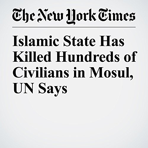 Islamic State Has Killed Hundreds of Civilians in Mosul, UN Says copertina
