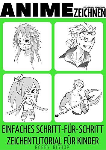 Jeder kann Manga und Anime malen: Einfaches Schritt-für-Schritt-Zeichentutorial für Kinder, Jugendliche und Anfänger. Wie man lernt, Anime zu zeichnen. ... für angehende Künstler: Manga und Anime)