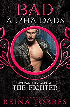 The Fighter (BAD Alpha Dads) (Sylvan City Alphas Book 3) by [Reina Torres]