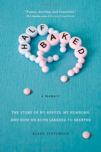 Image of Half Baked: The Story of My Nerves, My Newborn, and How We Both Learned to Breathe