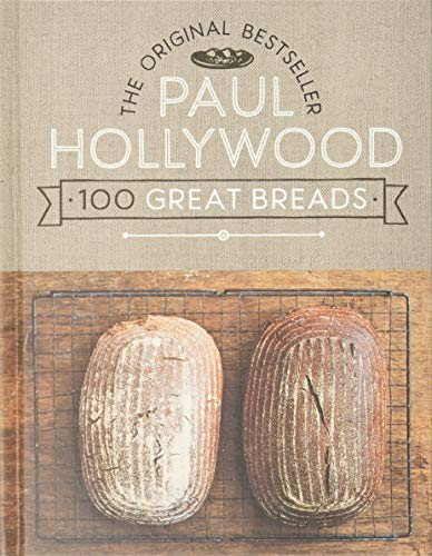 Paul Hollywood 100 Great Breads: The Original Bestseller