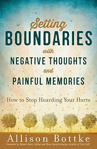 Setting Boundaries (R) with Negative Thoughts and Painful Memories: How to Stop Hoarding Your Hurts