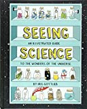 Seeing Science: An Illustrated Guide to the Wonders of the Universe (Illustrated Science Book, Science Picture...